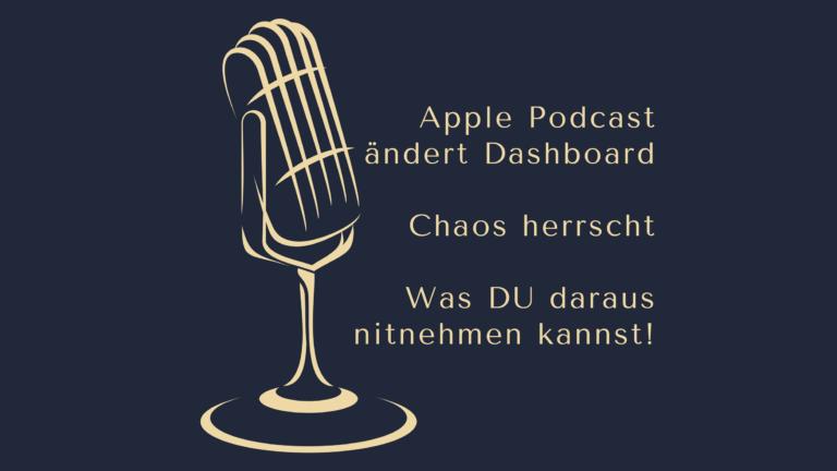 Apple Podcast ändert Dashboard - Chaos herrscht - Info aus gegebenem Anlass