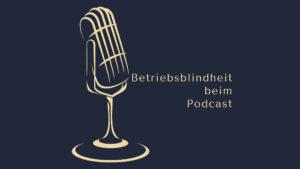 Betriebsblindheit beim Podcast