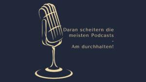 Daran scheitern die meisten Podcasts - am durchhalten! www.podcast-machen.com Dominic Bagatzky