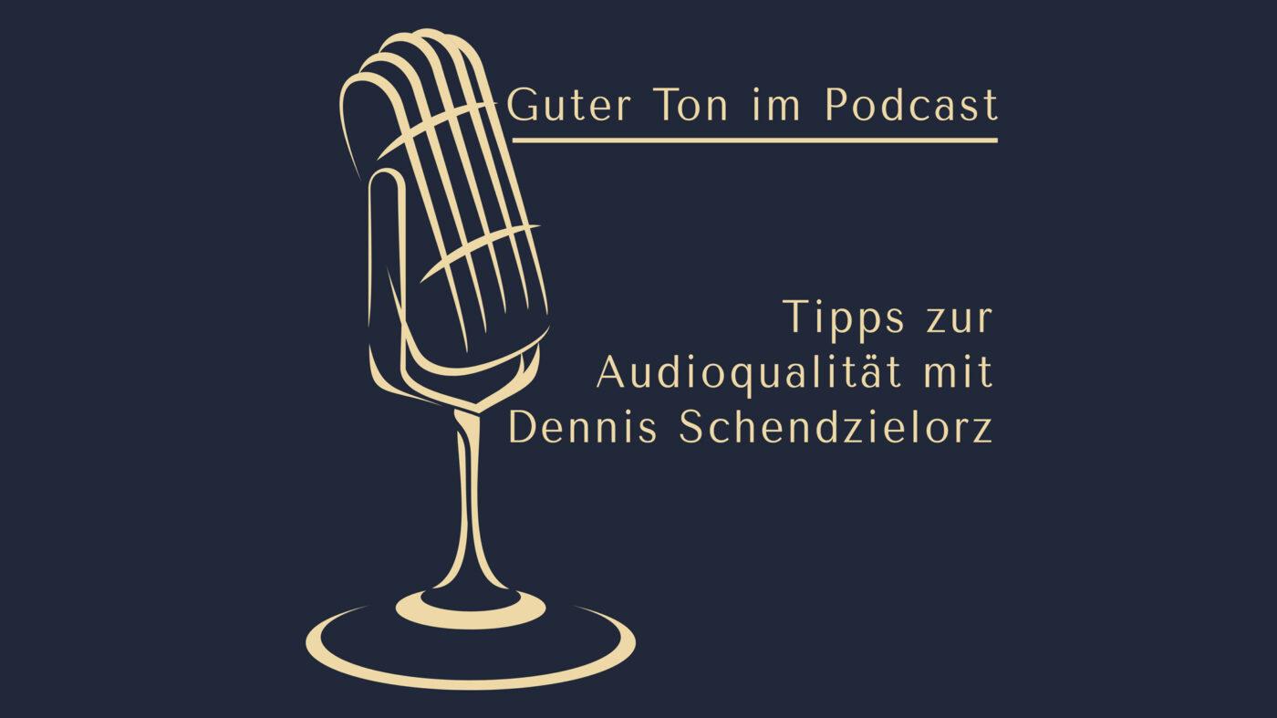 Guter Ton im Podcast - Tipps zur Audioqualität mit Dennis Schendzielorz www.podcast-machen.com - Dominic Bagatzky