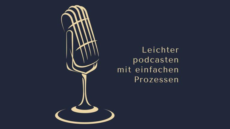 Leichter podcasten mit einfachen Prozessen - Dominic Bagatzky - www.podcast-machen.com