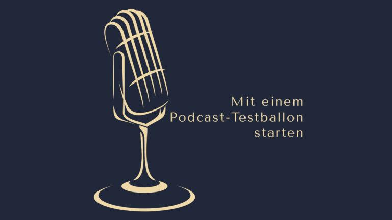 Mit einem Podcast-Testballon starten