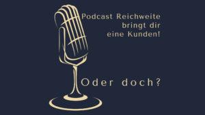 Podcast Reichweite bringt dir keine Kunden! Oder doch? www.podcast-machen.com - Dominic Bagatzky