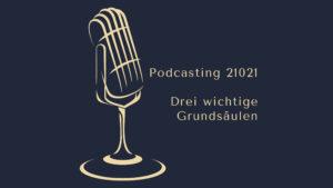 Podcasting 2021 - Drei wichtige Grundsäulen