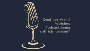 Qual der Wahl! Welches Podcastthema soll ich nehmen? www.podcast-machen.com Dominic Bagatzky