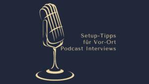 Setup Tipps für bessere Vort Ort Interviews