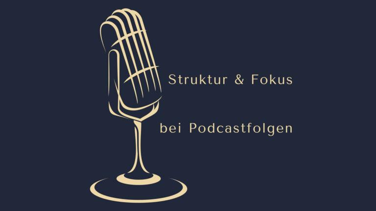 Warum Struktur und Fokus bei Podcastfolgen wichtig ist! www.podcast-machen.com Dominic Bagatzky