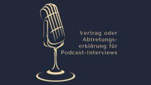 Vertrag oderAbtretungs-erklärung fürPodcast-Interviews